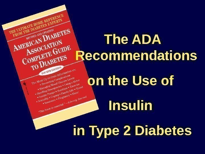 The ADA Recommendations on the Use of Insulin in Type 2 Diabetes