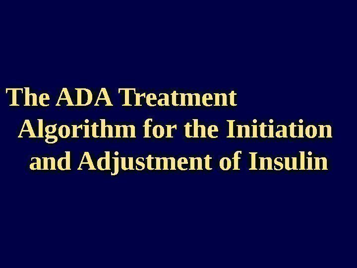 The ADA Treatment    Algorithm for the Initiation  and Adjustment of