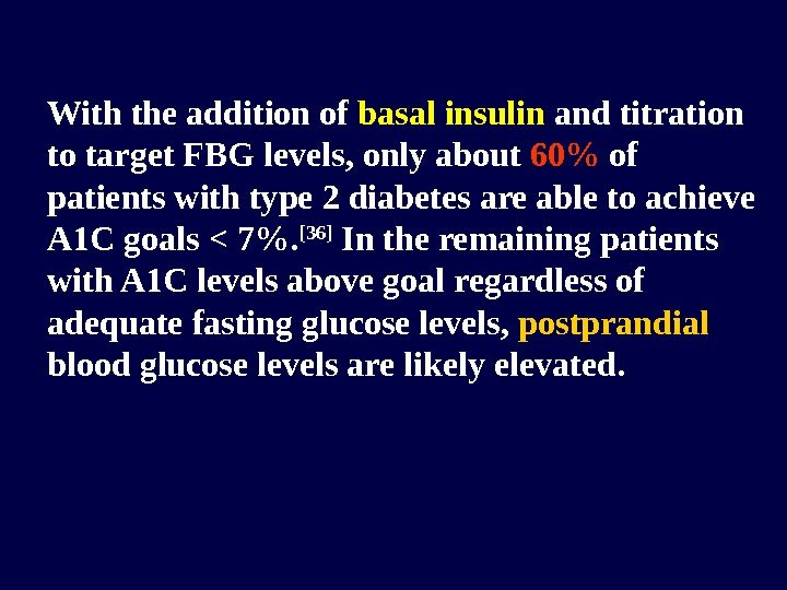 With the addition of basal insulin and titration to target FBG levels, only about