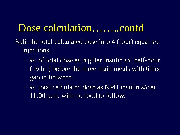 Dose calculation……. . contd Split the total calculated dose into 4 (four) equal s/c