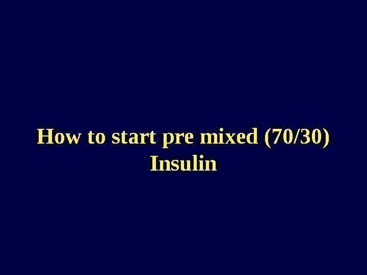 How to start pre mixed (70/30) Insulin