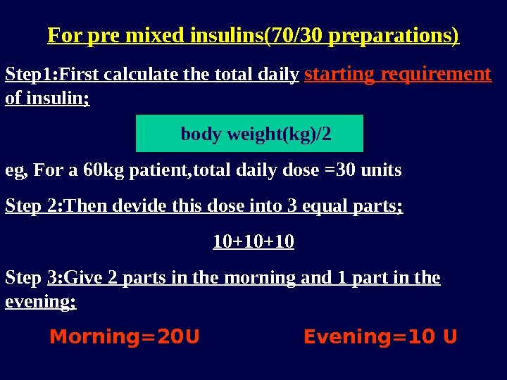 For pre mixed insulins(70/30 preparations) Step 1: First calculate the total daily  starting