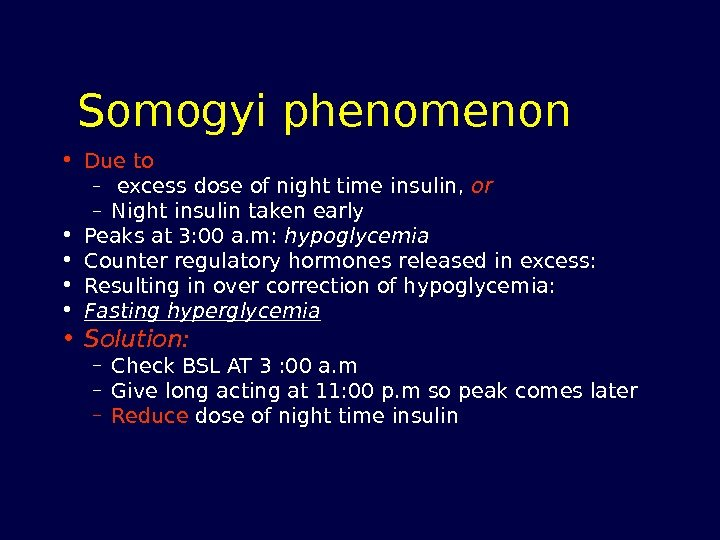Somogyi phenomenon • Due to –  excess dose of night time insulin,