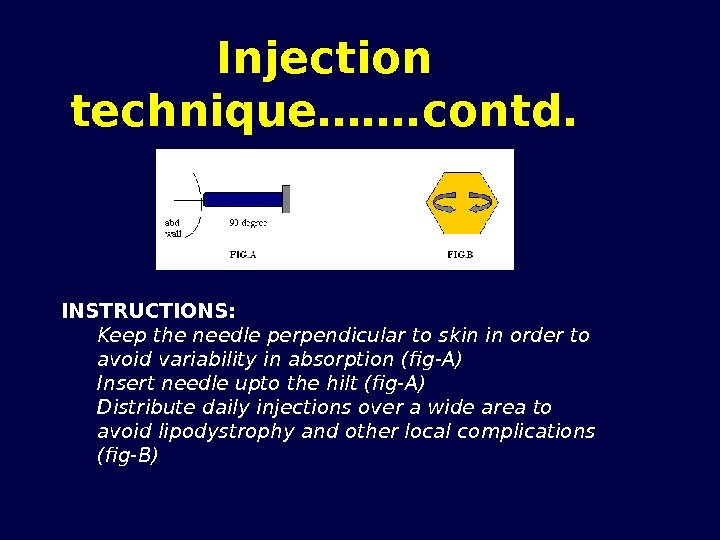Injection technique……. contd. INSTRUCTIONS: Keep the needle perpendicular to skin in order to avoid