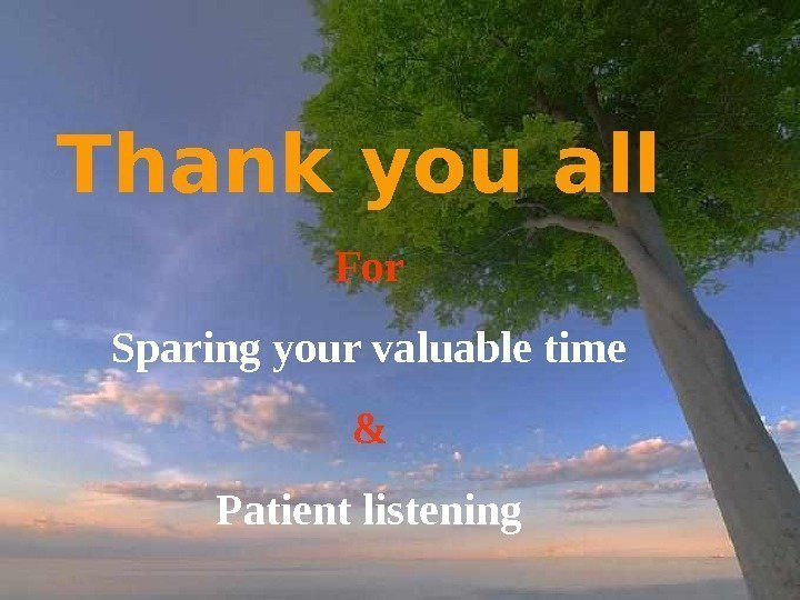 Thank you all  For Sparing your valuable time & Patient listening