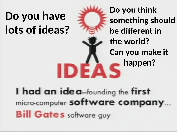 Do you have lots of ideas?  Do you think something should be different