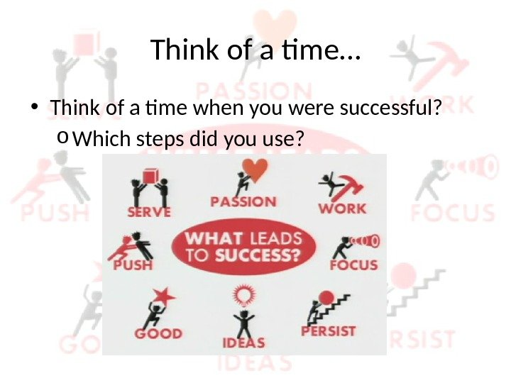 Think of a time… • Think of a time when you were successful? o