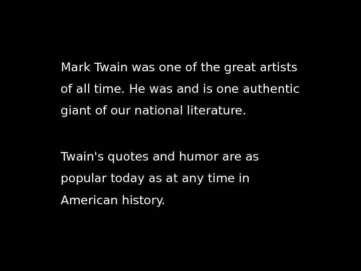 Mark Twain was one of the great artists of all time. He was and