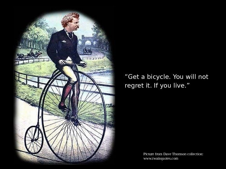 """ Get a bicycle. You will not regret it. If you live. "" Picturefrom."