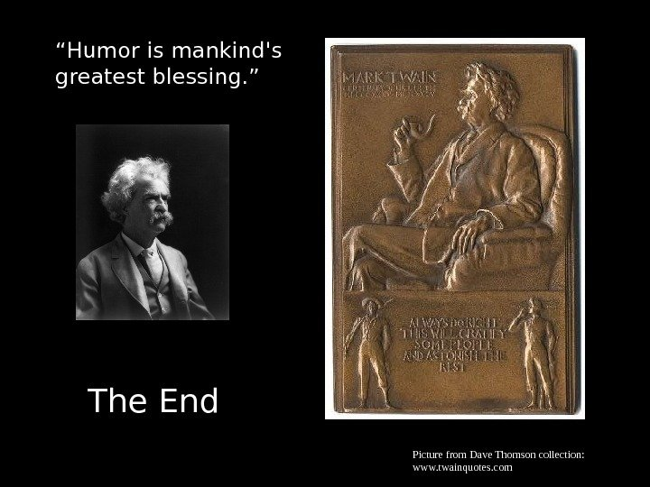 "The End"" Humor is mankind's greatest blessing. "" Picturefrom. Dave. Thomsoncollection: www. twainquotes. com"