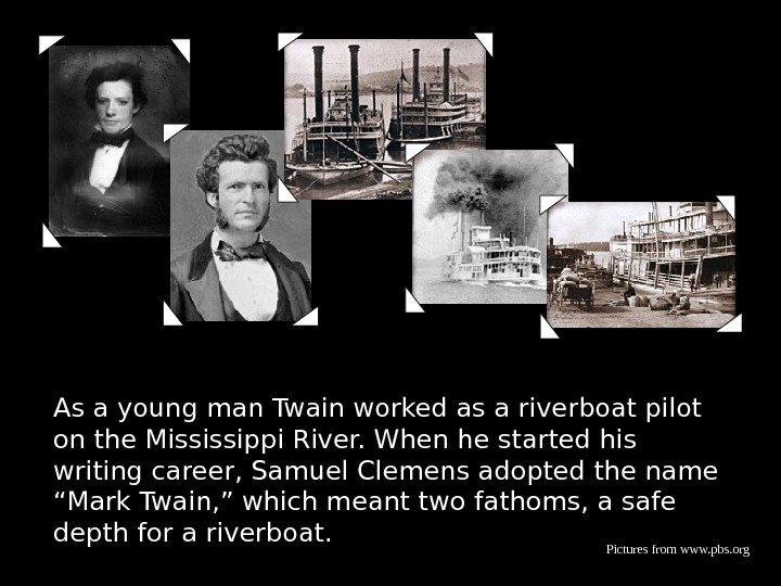 As a young man Twain worked as a riverboat pilot on the Mississippi River.
