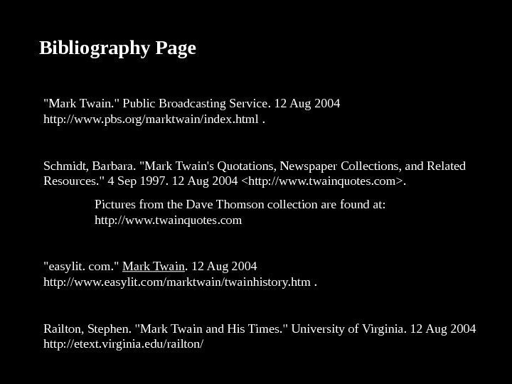 Bibliography Page Mark. Twain. Public. Broadcasting. Service. 12 Aug 2004 http: //www. pbs. org/marktwain/index.