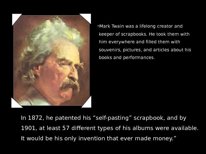 """ Mark Twain was a lifelong creator and keeper of scrapbooks. He"