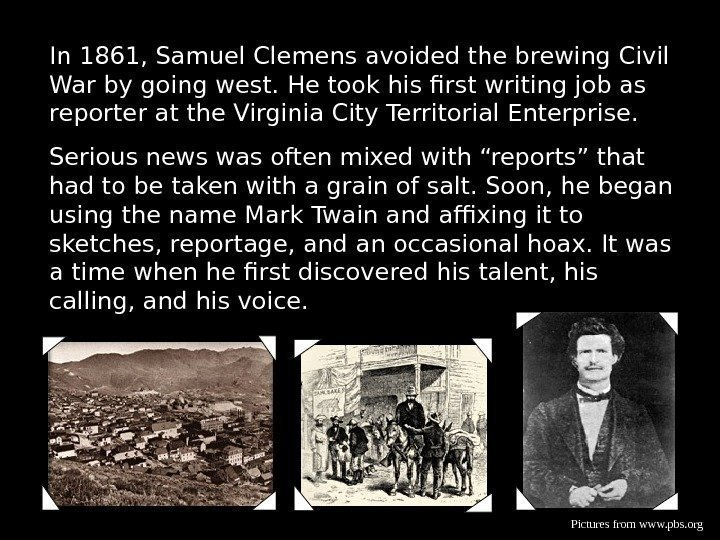 In 1861, Samuel Clemens avoided the brewing Civil War by going west. He took