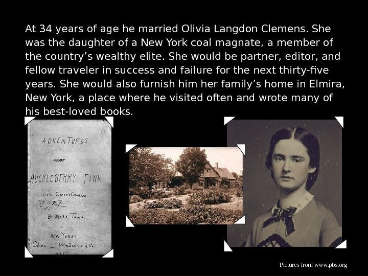 At 34 years of age he married Olivia Langdon Clemens. She was the daughter