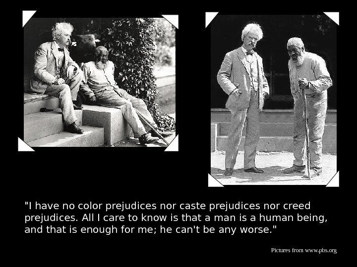 I have no color prejudices nor caste prejudices nor creed prejudices. All I care