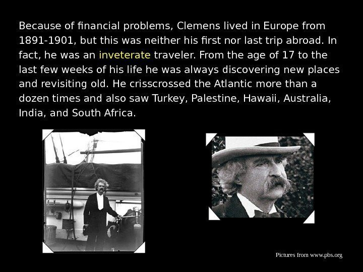 Because of financial problems, Clemens lived in Europe from 1891 -1901, but this was
