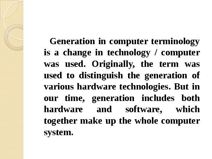 Generation in computer terminology is a change in technology / computer was