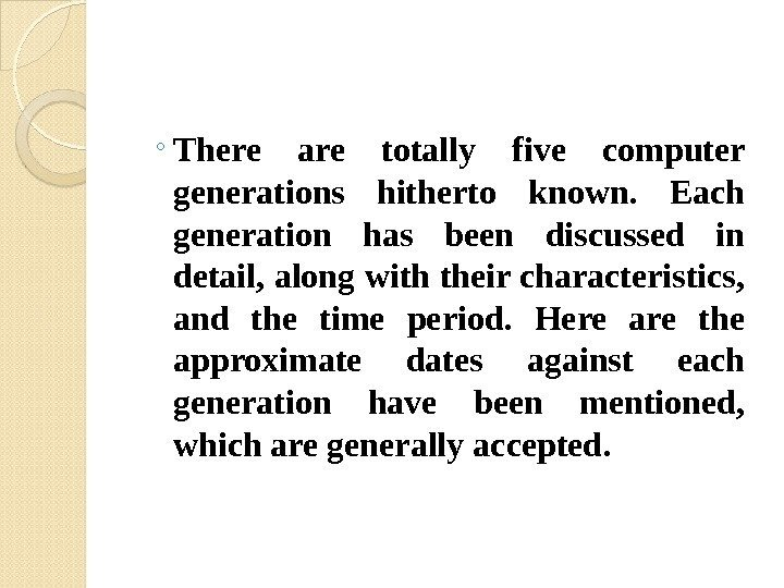 ◦ There are totally five computer generations hitherto known.  Each generation has been