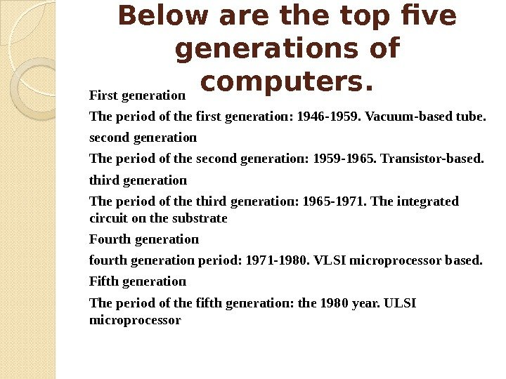 Below are the top five generations of computers. First generation The period of the