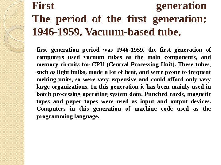 First generation The period of the first generation:  1946 -1959. Vacuum-based tube. first