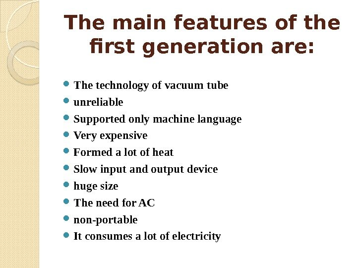 The main features of the first generation are:  The technology of vacuum tube