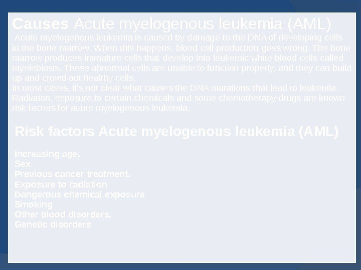 Causes Acute myelogenous leukemia (AML)  Acute myelogenous leukemia is caused by damage to