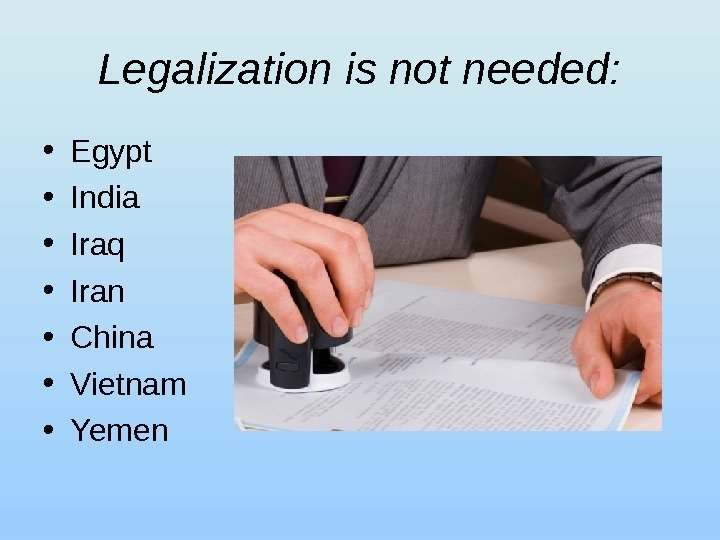 Legalization is not needed:  • Egypt • India • Iraq • Iran •