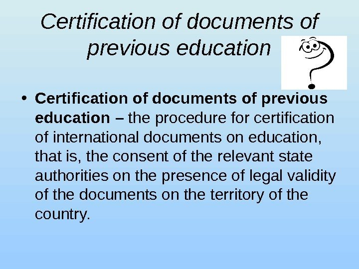 Certification of documents of previous education • Certification of documents of previous education –