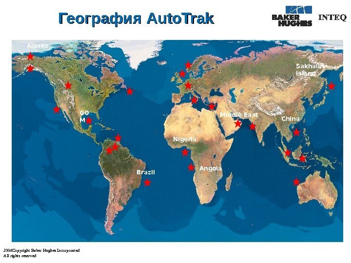2004 Copyright Baker Hughes Incorporated All rights reserved География Auto. Trak GO M Middle