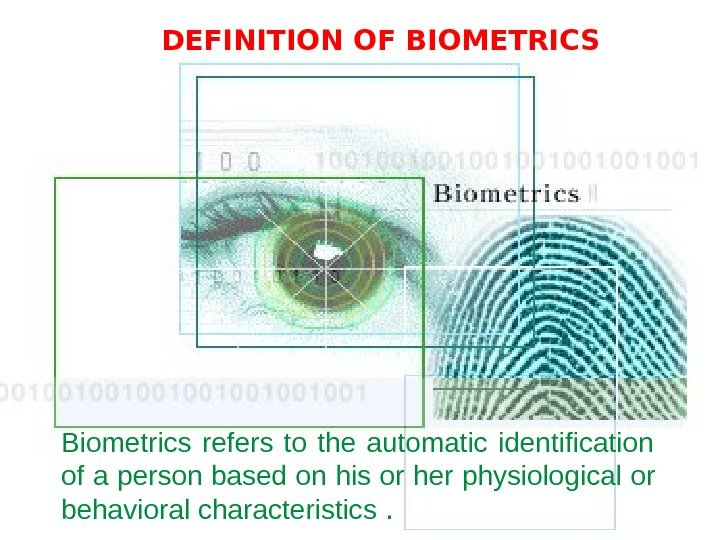 Biometrics refers to the automatic identification  of a person based on his or