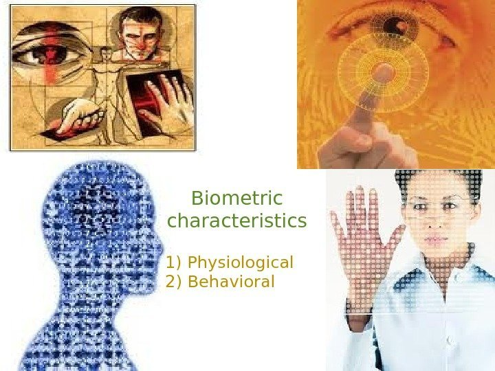 Biometric characteristics 1) Physiological 2) Behavioral