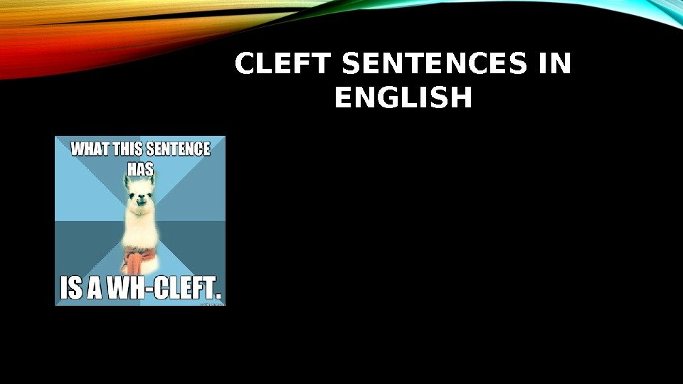 CLEFT SENTENCES IN ENGLISH