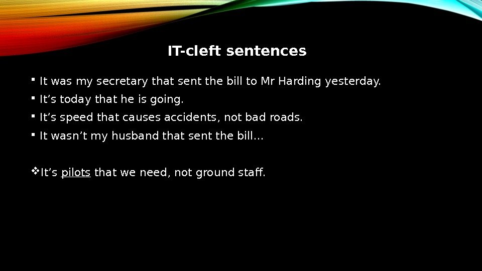 IT-cleft sentences It was my secretary that sent the bill to Mr Harding yesterday.