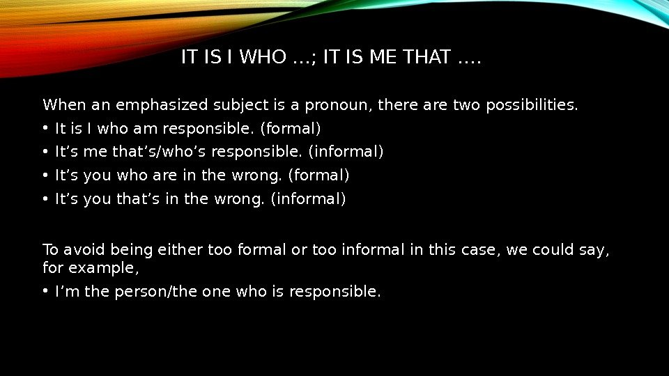 IT IS I WHO …; IT IS ME THAT …. When an emphasized subject