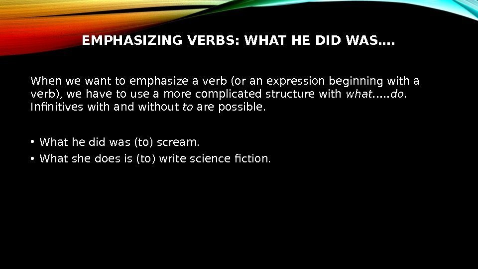 EMPHASIZING VERBS: WHAT HE DID WAS…. When we want to emphasize a verb (or