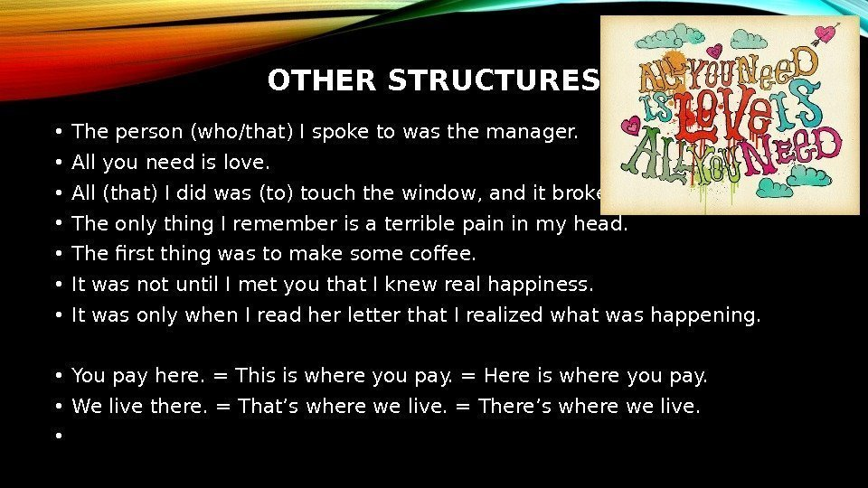 OTHER STRUCTURES • The person (who/that) I spoke to was the manager.  •