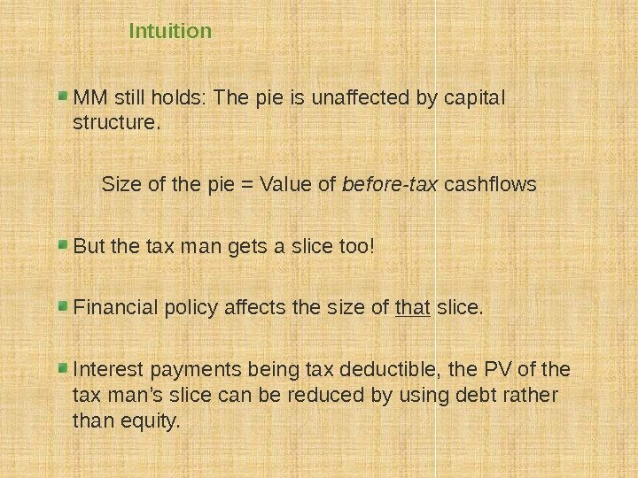 Intuition MM still holds: The pie is unaffected by capital structure. Size of the