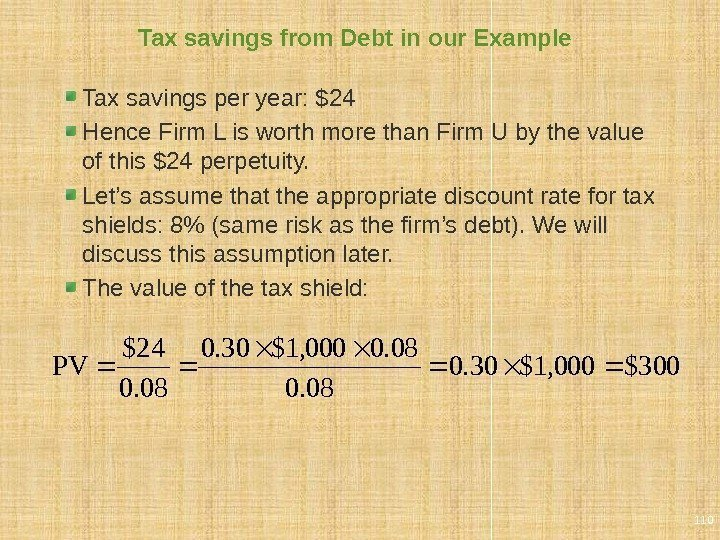 Tax savings from Debt in our Example Tax savings per year: $24 Hence Firm