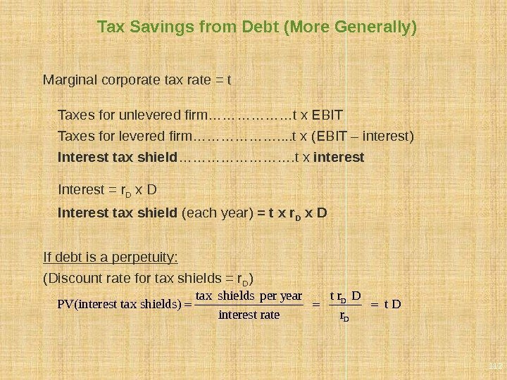 Tax Savings from Debt (More Generally) Marginal corporate tax rate = t Taxes for