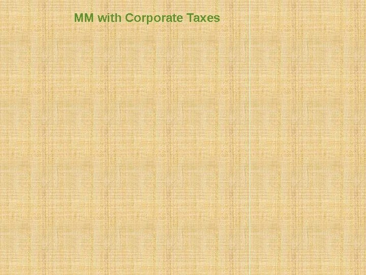 MM with Corporate Taxes The contribution of debt to firm value is the tax