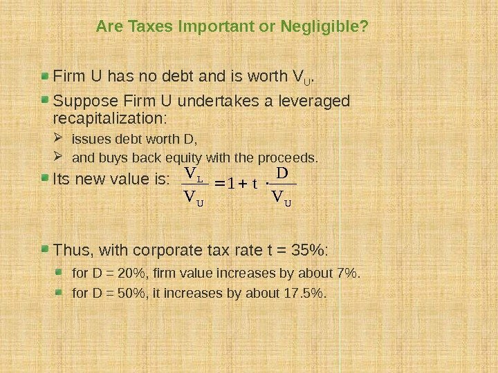 Are Taxes Important or Negligible? Firm U has no debt and is worth V