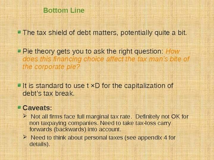 Bottom Line The tax shield of debt matters, potentially quite a bit. Pie theory
