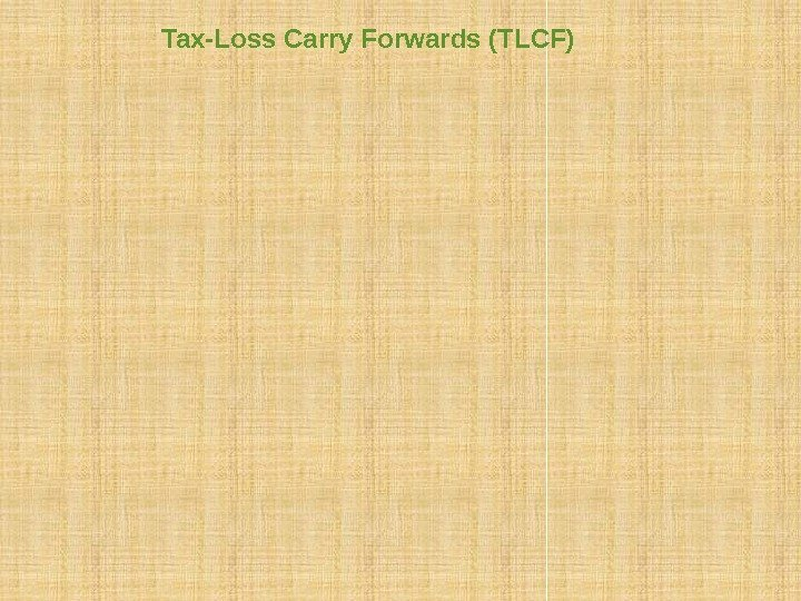 Tax-Loss Carry Forwards (TLCF) Many firms with TLCF continue to make losses and fail