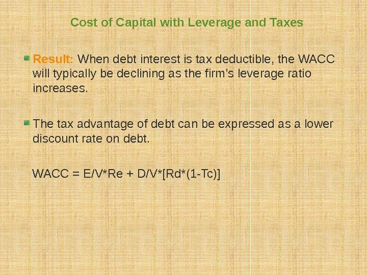 Cost of Capital with Leverage and Taxes Result:  When debt interest is tax