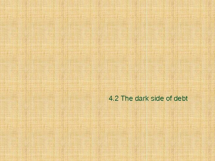 4. 2 The dark side of debt