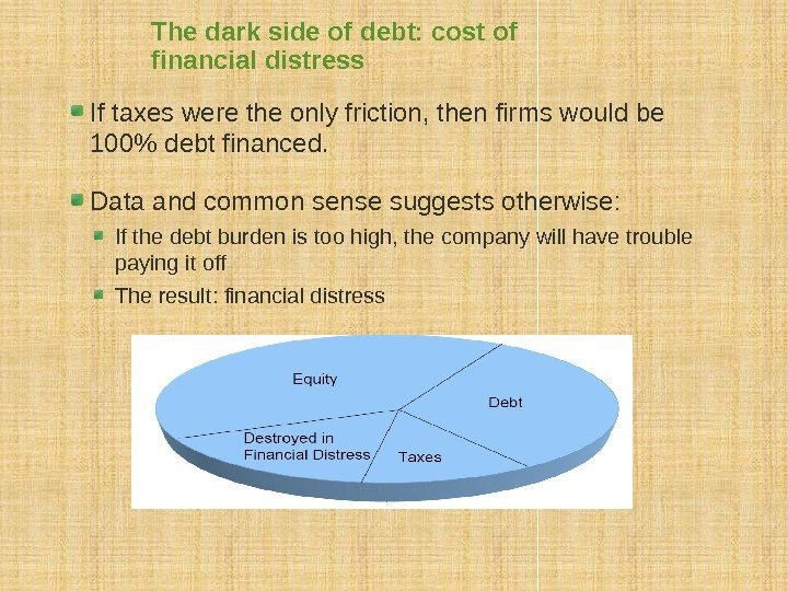 The dark side of debt: cost of financial distress If taxes were the only
