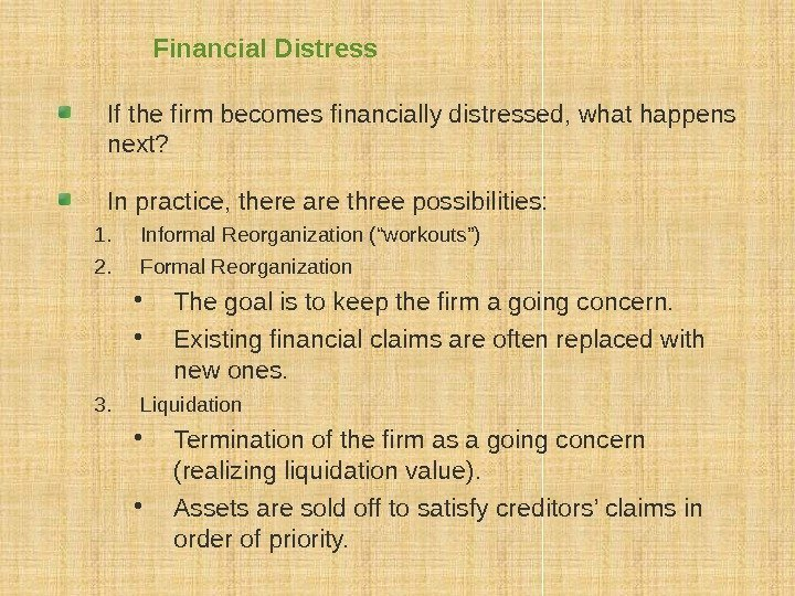 Financial Distress If the firm becomes financially distressed, what happens next?  In practice,