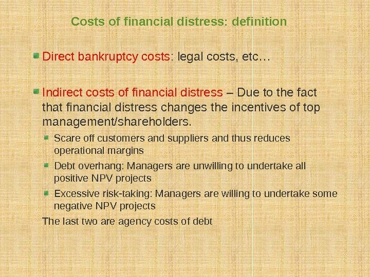 Costs of financial distress: definition Direct bankruptcy costs : legal costs, etc… Indirect costs
