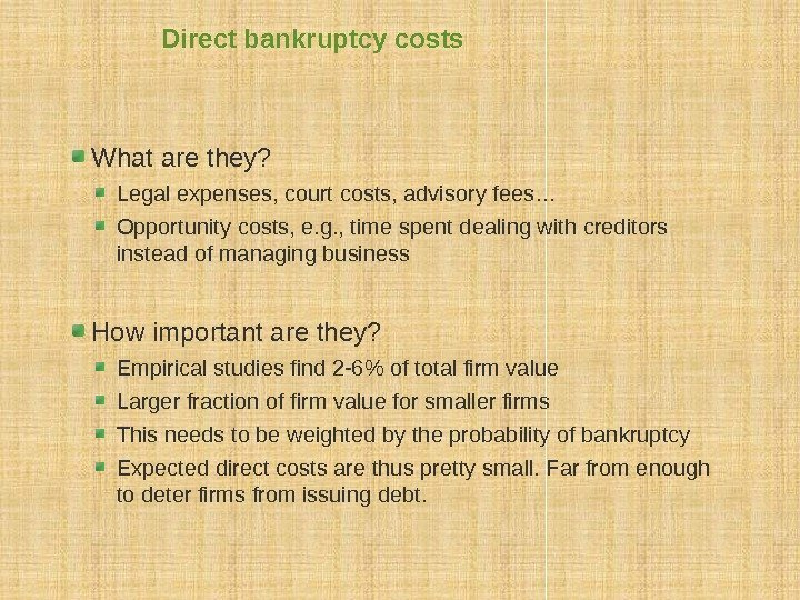 Direct bankruptcy costs What are they? Legal expenses, court costs, advisory fees… Opportunity costs,